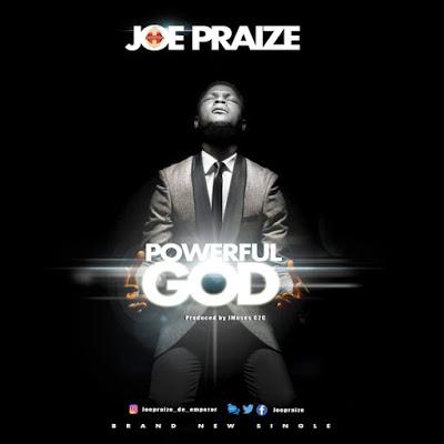 Joe Praize Powerful God