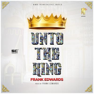 Frank Edwards Unto The King
