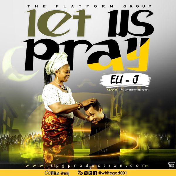 EliJ Let Us Pray