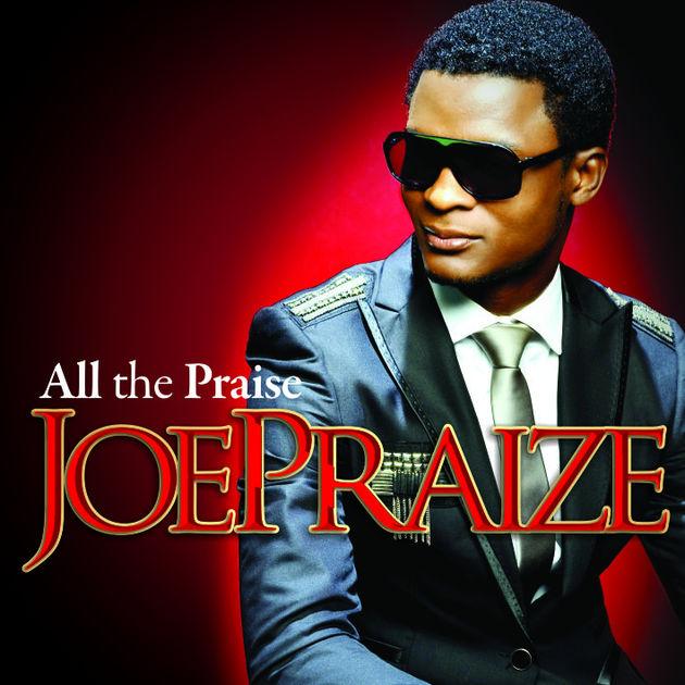 Joe Praize All The Praize