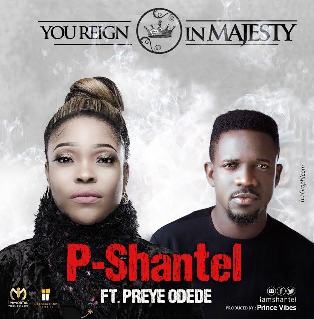 MUSiC: P Shantel - You Reign in Majesty ( FT Preye Odede ) || @iamPShantel, @preyeodede