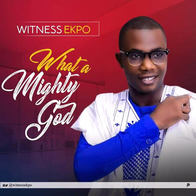 Witness Ekpo What A Mighty God