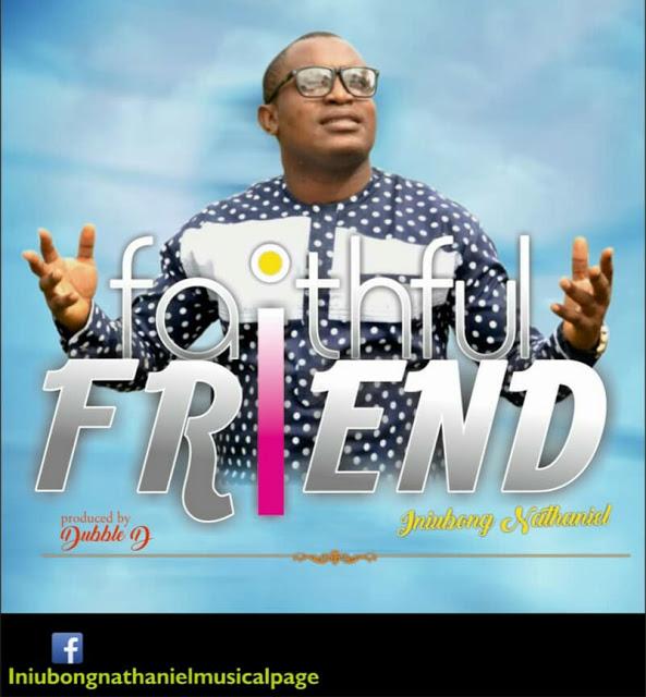 Iniubong Nathaniel FaithfulFriend Lyrics