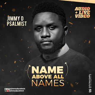 Jimmy DPsalmist Name Above all Names