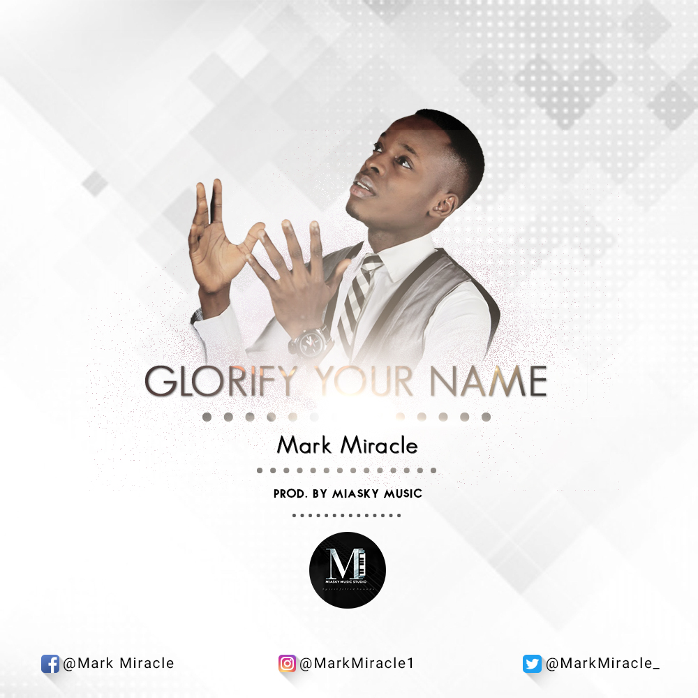 Mark Miracle Glorify Your NAME