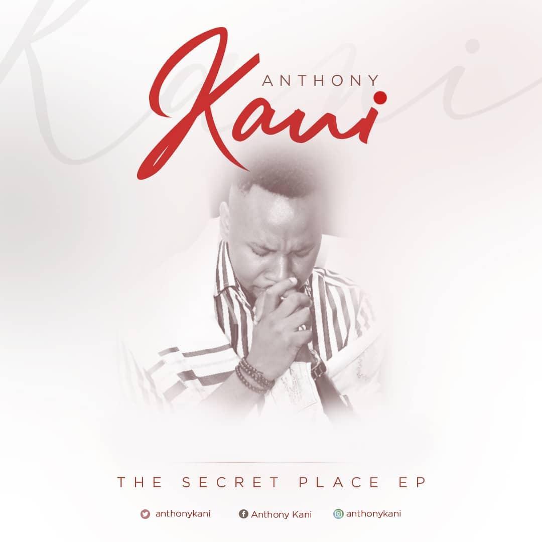 Anthony Kani The Secret Place