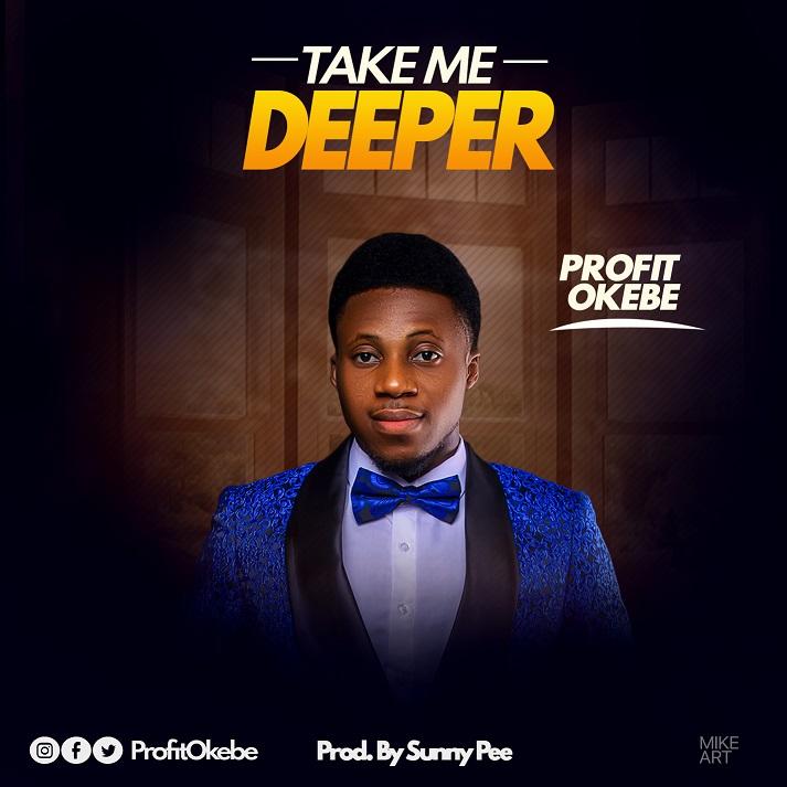 Profit Okebe Take Me Deeper