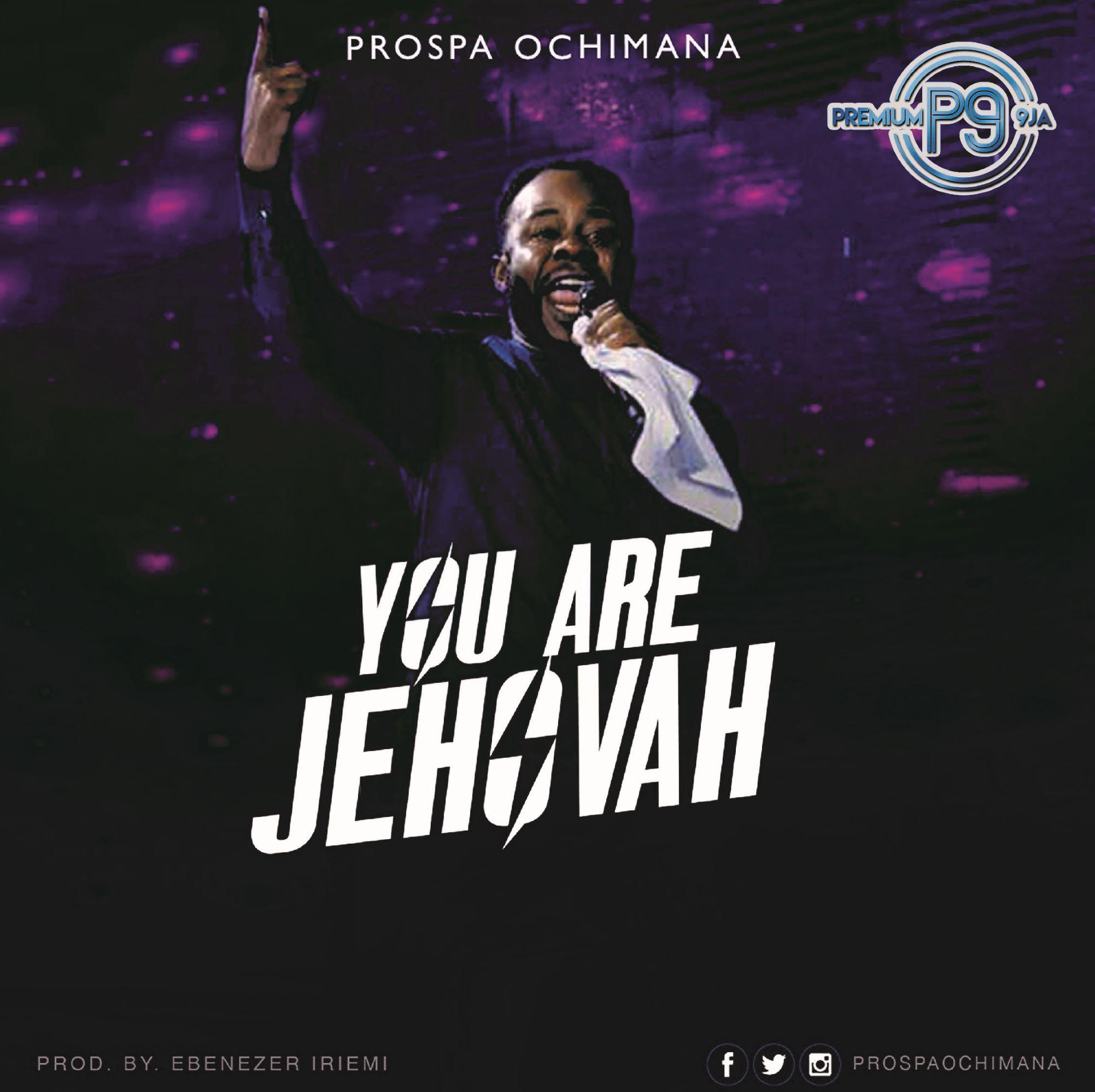 Prospa Ochimana You Are Jehovah