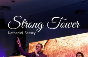 Nathaniel Bassey Strong Tower