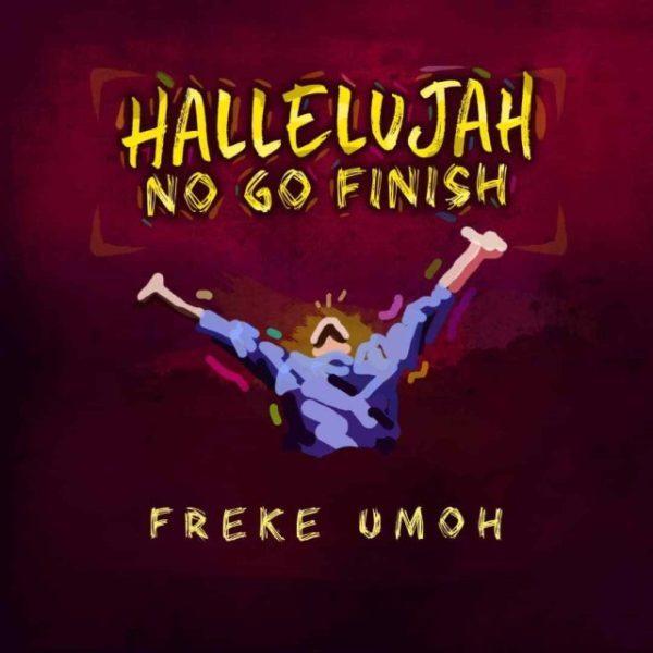 Freke Umoh Hallelujah No Go Finish