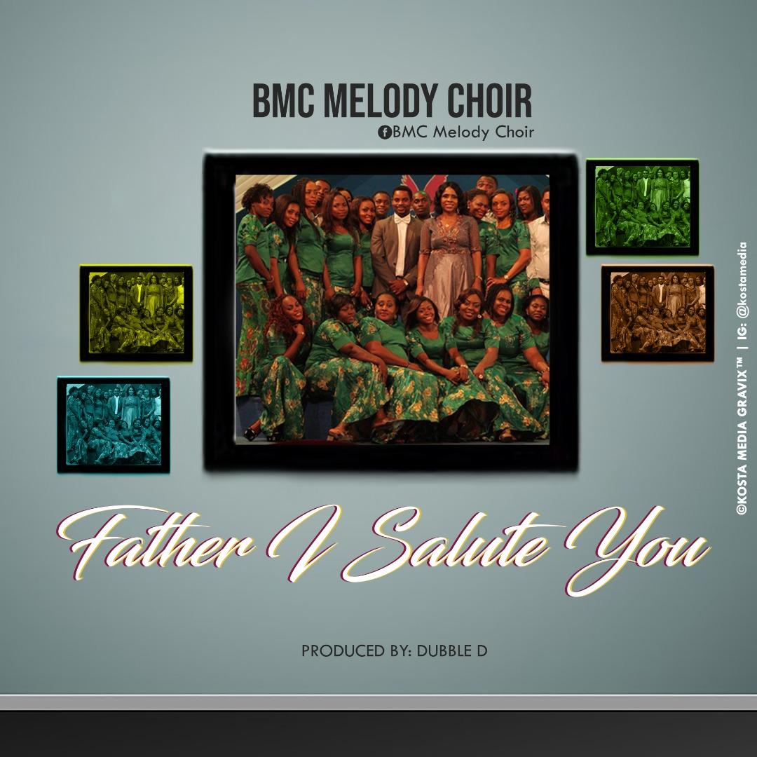 BMC Melody Choir Father I Salute You