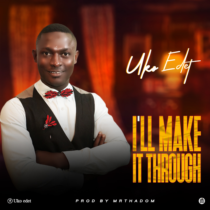 Uko Edet Ill Make It Through