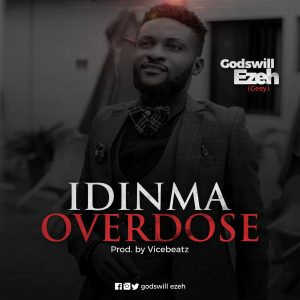"Godswill Ezeh Drops Debut Single ""Idinma Overdose"""