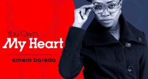Emem Baseda You Own My Heart Lyrics