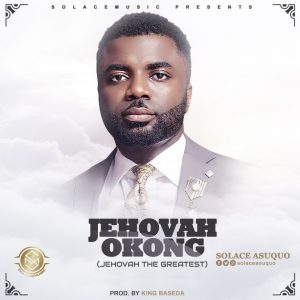 "Solace Asuquo Drops ""Jehovah Okong"" ( Prod. by King Baseda )"
