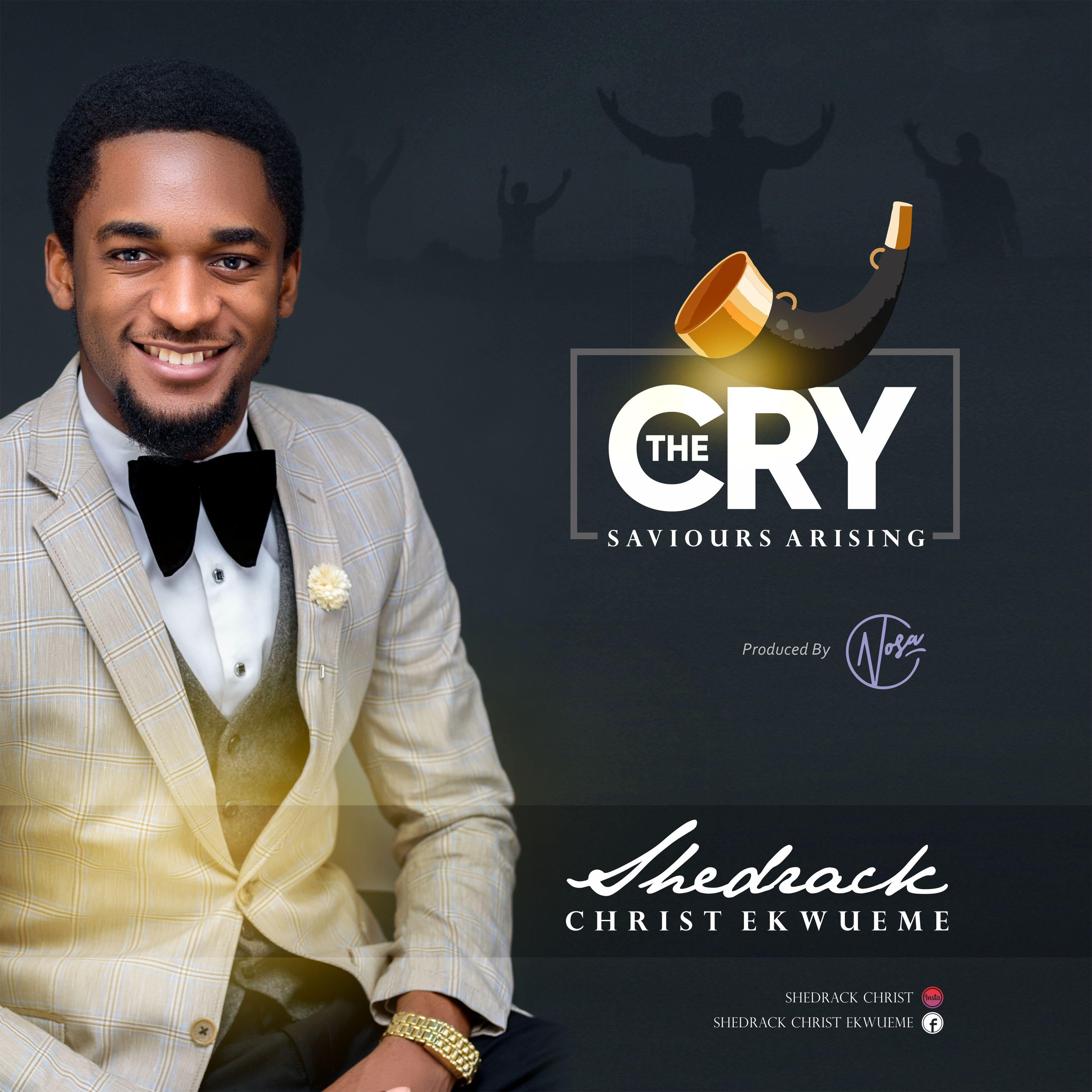 Shedrack Christ Ekwueme The Cry