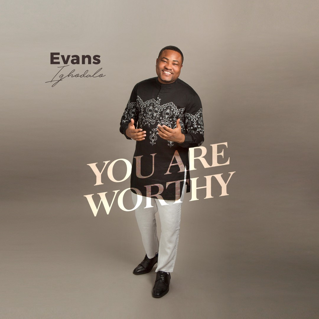 Evans Ighodalo You Are Worthy