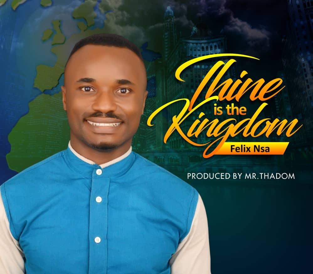 Felix Nsa Thine Is The Kingdom