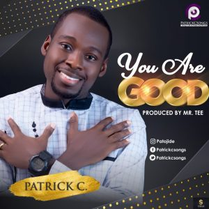 """Patrick C Drops New Song """"You Are Good"""" ( @Patrickcsongs )"""