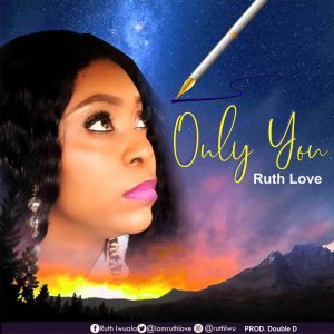 """FRESH / Ruth Love Drops New Song """"Only You"""" ( @Iamruthlove )"""