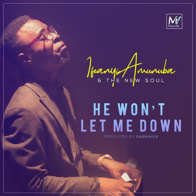 Ifeanyi Amunuba He Won't Let Me Down