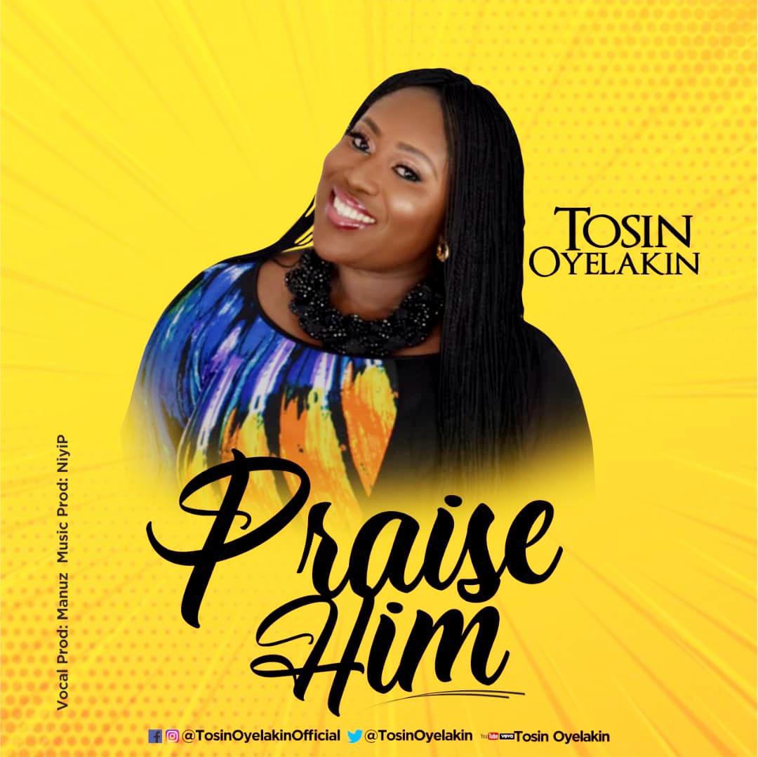 Tosin Oyelakin Praise Him