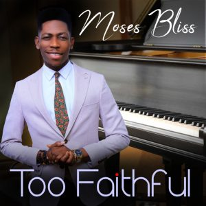 "Moses Bliss Returns With ""Too Faithful"" ( @iam_mosesbliss )"