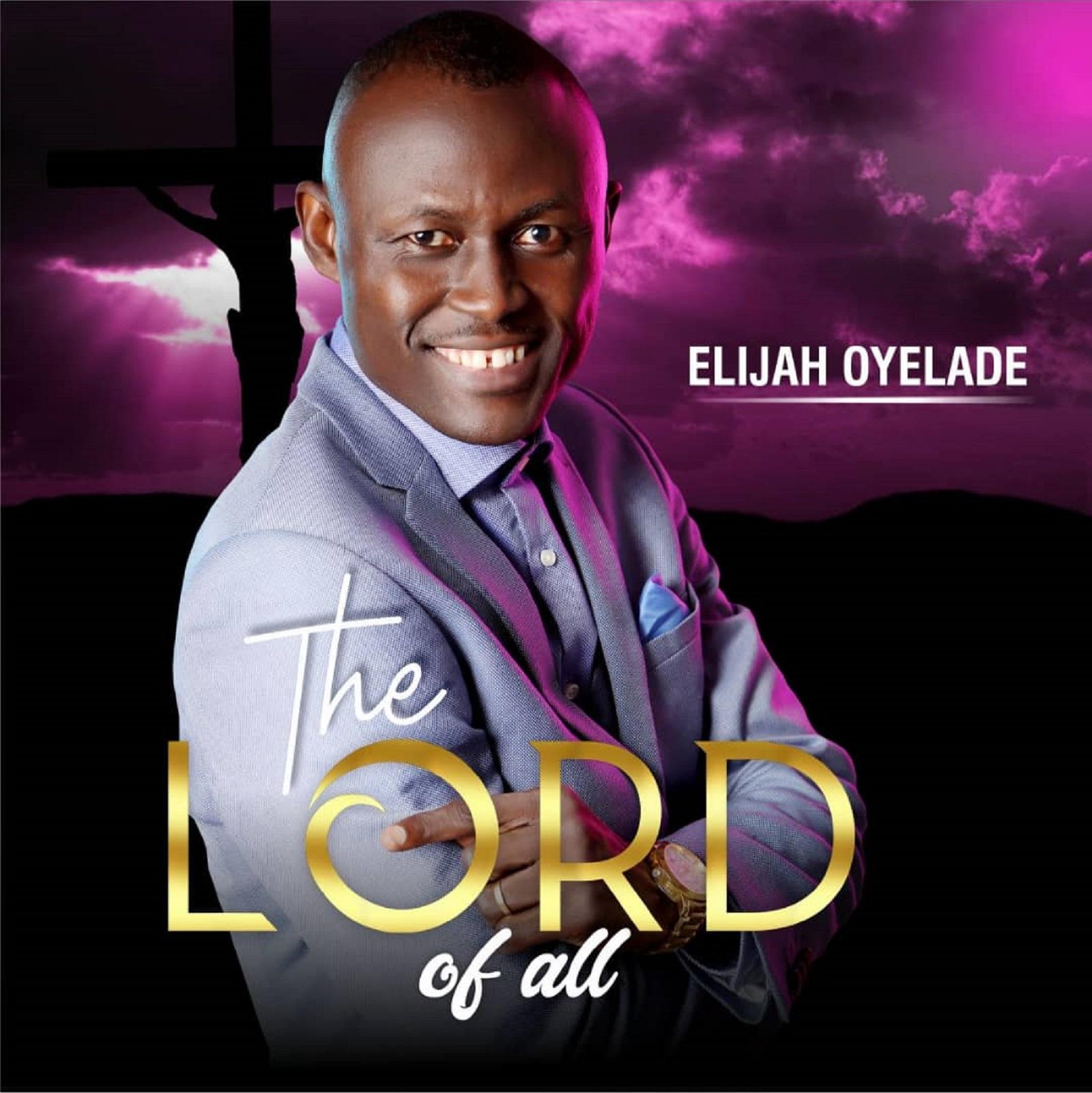 Elijah Oyelade The Lord Of All
