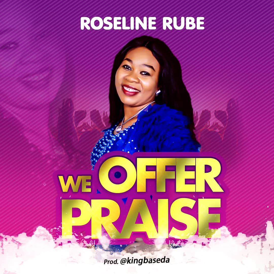 Roseline Rube We Offer Praise Lyrics