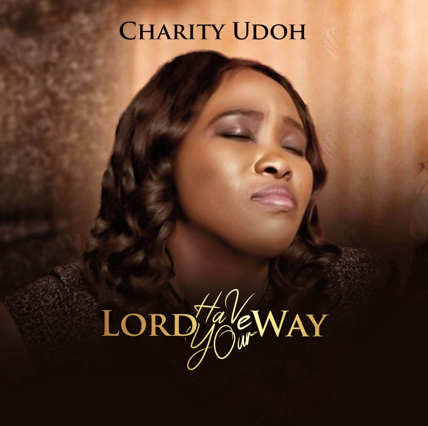 Charity Udoh Lord Have Your Way