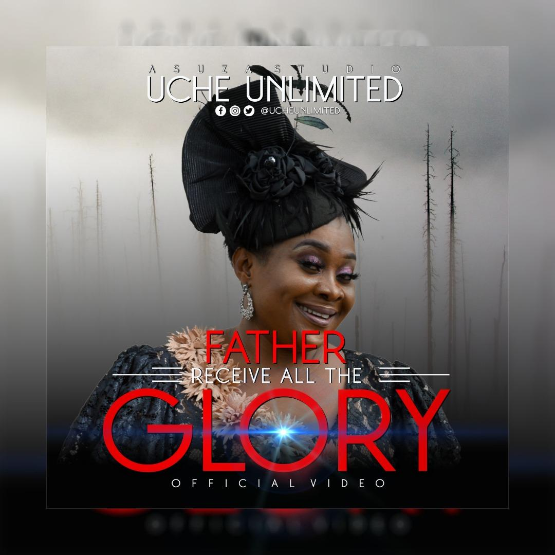 Uche Unlimited Father Receive All The Glory