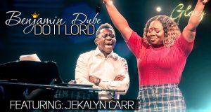 Benjamin Dube Jekalyn Carr Do It Lord