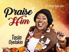 Tosin Oyelakin Praise Him Video