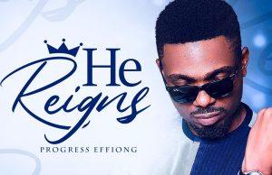 Progress Effiong He Reigns