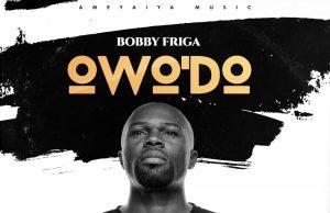 Bobby Friga Owo Do Lyrics