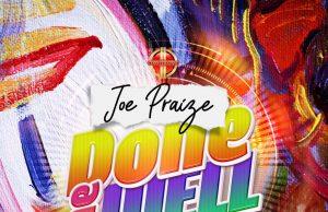 Joe Praize Done Me Well