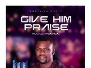 Samuel Effiong Give Him Praise