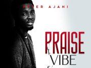 Peter Ajani Praise Vibe