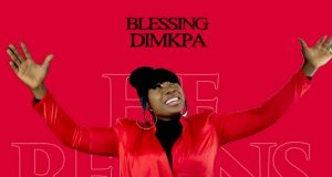 Blessing Dimkpa He Reigns