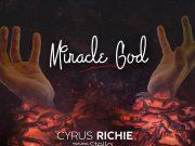 Cyrus Richie Miracle God