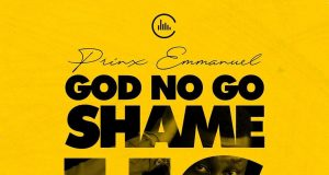 Prinx Emmanuel God No Go Shame Us Lyrics