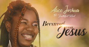 Alice Joshua Because Of Me Jesus