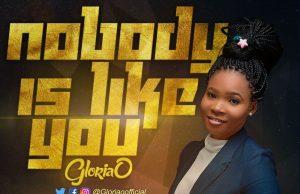 Gloria O Nobody Is Like You