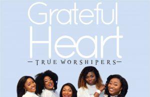 True Worshipers Grateful Heart