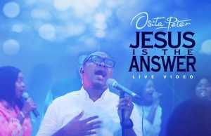 Osita Peter Jesus is the Answer