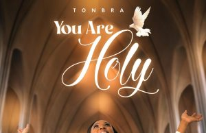 Tonbra Nwosuagwu You Are Holy