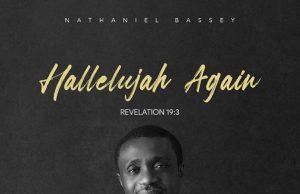 Nathaniel Bassey Hallelujah Again