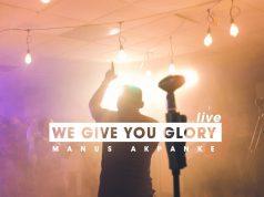 Manus Akpanke We Give You Glory