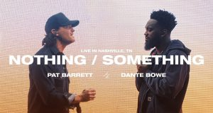 Pat Barrett Dante Bowe Nothing Something