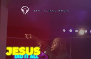 Seyi Israel Jesus Did It All
